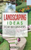 Landscaping Ideas for Beginners: The Ultimate Guide to Home Landscape and Garden Design, Smart Ways to Create Edible Hedges, Fruit Arbours, Stone Path