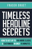 Timeless Headline Secrets: How To Get Up To 19X More Clicks & Customers In Only 15 Minutes