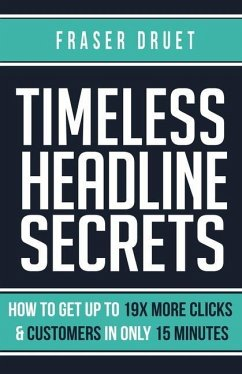 Timeless Headline Secrets: How To Get Up To 19X More Clicks & Customers In Only 15 Minutes - Druet, Fraser