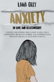 Anxiety in Love & Relationships: Overcome and Eliminate Anxiety, Panic Attacks, Fear of Abandonment and Negative Thinking. Why Communication is Import