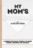 My Mom's Journal: A Guided Life Legacy Journal To Share Stories, Memories and Moments - 7 x 10