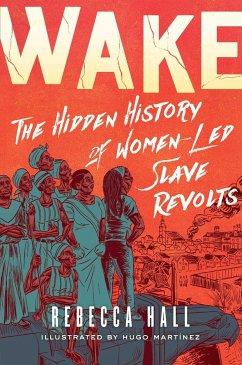 Wake: The Hidden History of Women-Led Slave Revolts - Hall, Rebecca