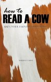 How to Read a Cow: And Other Essential Life Lessons