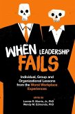 When Leadership Fails: Individual, Group and Organizational Lessons from the Worst Workplace Experiences
