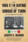 The 1988 C-14 Dating Of The Shroud of Turin: A Stunning Exposé