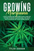 Growing Marijuana: A Complete Beginners Guide on Everything you Need to Know About Harvesting Your Own Weed Indoor and Outdoor. From Choo