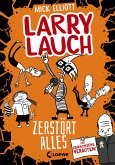 Larry Lauch zerstört alles / Larry Lauch Bd.3