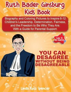 Ruth Bader Ginsburg Kids Book: Biography and Coloring Pictures to Inspire 6-12 Children's Leadership, Determination, Fairness, and the Freedom to Be - Rossi Spencer, Linda