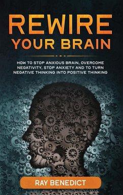 Rewire Your Brain - Benedict, Ray