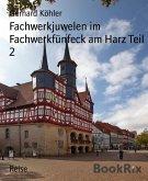 Fachwerkjuwelen im Fachwerkfünfeck am Harz Teil 2 (eBook, ePUB)