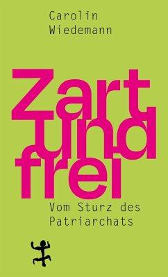 Zart und frei - Wiedemann, Carolin