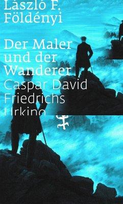 Der Maler und der Wanderer - Földényi, László F.