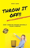 Throw It Off!!: How I Cured My Eyesight Naturally In Just 6 Months (eBook, ePUB)