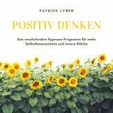 POSITIV DENKEN: Das revolutionäre Hypnose-Programm für mehr Selbstbewusstsein und innere Stärke (MP3-Download)