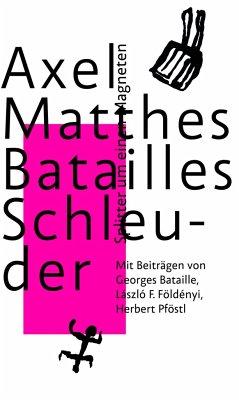 Batailles Schleuder - Matthes, Axel;Földényi, László F.;Bataille, Georges