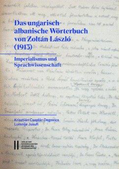 Das ungarisch-albanische Wörterbuch von Zoltán László (1913) - Csaplár-Degovics, Krisztián;Jusufi, Lumnije