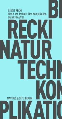 Natur und Technik. Eine Komplikation - Recki, Birgit