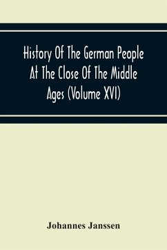 History Of The German People At The Close Of The Middle Ages (Volume Xvi) General Moral And Religious Corruption-Imperial Legislation Against Witchcraft-Witch Persecution From The Time Of The Church Schism To The Last Third Of The Sixteenth Century - Janssen, Johannes
