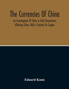 The Currencies Of China; An Investigation Of Silver & Gold Transactions Affecting China. With A Section On Copper - Kann, Eduard