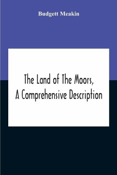 The Land Of The Moors, A Comprehensive Description - Meakin, Budgett
