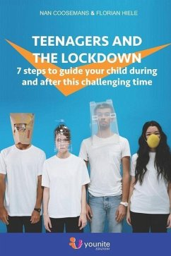 Teenagers and the lockdown: 7 steps to guide your child during and after this challenging time - Hiele, Florian; Coosemans, Nan