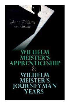 Wilhelm Meister's Apprenticeship & Wilhelm Meister's Journeyman Years - Goethe, Johann Wolfgang von; Carlyle, Thomas; Boyesen, Hjalmar Hjorth