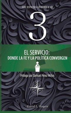 El Servicio: Donde la Fe y la Política Convergen - Rogers, David L.