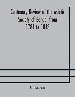 Centenary review of the Asiatic Society of Bengal from 1784 to 1883 - Unknown