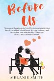 Before Us: The couple therapy guide for effective communication. Resolve conflict, rebuild trust, develop intimacy and strengthen