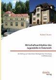 Wirtschaftsarchitektur des Jugendstils in Österreich: Ein Beitrag zur industriearchäologischen Forschung in Mitteleuropa (eBook, PDF)