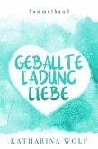 Geballte Ladung Liebe - Katharina Wolf Sammelband (eBook, ePUB)
