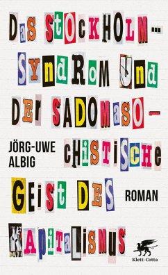 Das Stockholm-Syndrom und der sadomasochistische Geist des Kapitalismus (eBook, ePUB) - Albig, Jörg-Uwe