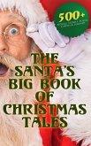 The Santa's Big Book of Christmas Tales: 500+ Novels, Stories, Poems, Carols & Legends (eBook, ePUB)