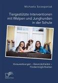 Tiergestützte Interventionen mit Welpen und Junghunden in der Schule. Voraussetzungen - Besonderheiten - Fördermöglichkeiten (eBook, PDF)
