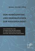 Von Homöopathie und Handauflegen zur Hassideologie? Zum Verhältnis von alternativen Heilmethoden zu Verschwörungstheorien, Esoterik und rechten Ideologien (eBook, PDF)