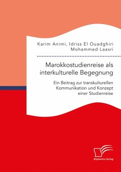 Marokkostudienreise als interkulturelle Begegnung: Ein Beitrag zur transkulturellen Kommunikation und Konzept einer Studienreise (eBook, PDF) - Laasri, Mohammed; Animi, Karim; El Ouadghiri, Idriss