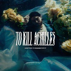 Something To Remember Me By - To Kill Achilles