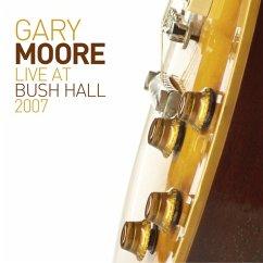 Live At Bush Hall 2007 - Moore,Gary