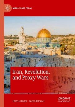 Iran, Revolution, and Proxy Wars - Seliktar, Ofira;Rezaei, Farhad
