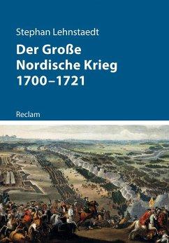 Der Große Nordische Krieg 1700-1721 - Lehnstaedt, Stephan