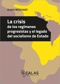 La crisis de los regímenes progresistas y el legado del socialismo de Estado