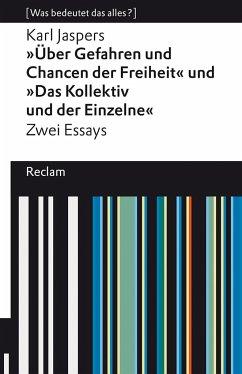 »Über Gefahren und Chancen der Freiheit« und »Das Kollektiv und der Einzelne«. Zwei Essays - Jaspers, Karl