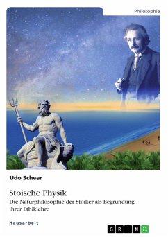 Stoische Physik. Die Naturphilosophie der Stoiker als Begründung ihrer Ethiklehre (eBook, ePUB)