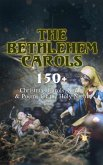 The Bethlehem Carols - 150+ Christmas Carols, Songs & Poems for the Holy Night (eBook, ePUB)
