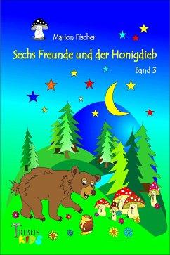 Sechs Freunde und der Honigdieb (eBook, ePUB) - Fischer, Marion
