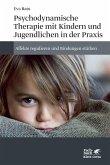 Psychodynamische Therapie mit Kindern und Jugendlichen in der Praxis (eBook, ePUB)