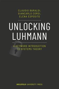 Unlocking Luhmann (eBook, PDF) - Baraldi, Claudio; Corsi, Giancarlo; Esposito, Elena