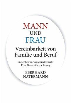 MANN und FRAU Vereinbarkeit von Familie und Beruf - Natermann, Eberhard