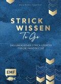 Strickwissen to go - Das umfassende Strick-Lexikon für die Handtasche