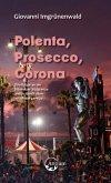 Polenta, Prosecco, Corona